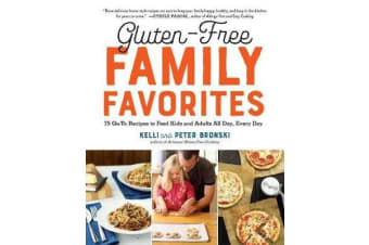 Gluten-Free Family Favorites - 75 Go-To Recipes to Feed Kids and Adults All Day, Every Day