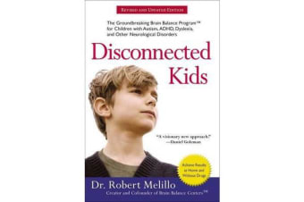 Disconnected Kids - Revised and Updated - The Groundbreaking Brain Balance Program for Children with Autism, ADHD, Dyslexia, and Other Neurological Disorders