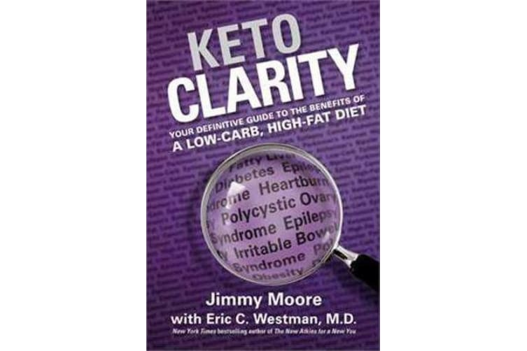 Keto Clarity - Your Definitive Guide to the Benefits of a Low-Carb, High-Fat Diet