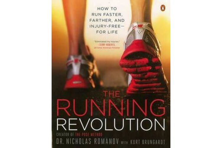 The Running Revolution - How to Run Faster, Farther, and Injury-Free for Life