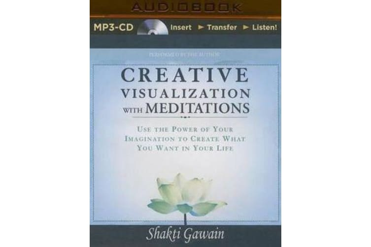 Creative Visualization with Meditations - Use the Power of Your Imagination to Create What You Want in Your Life