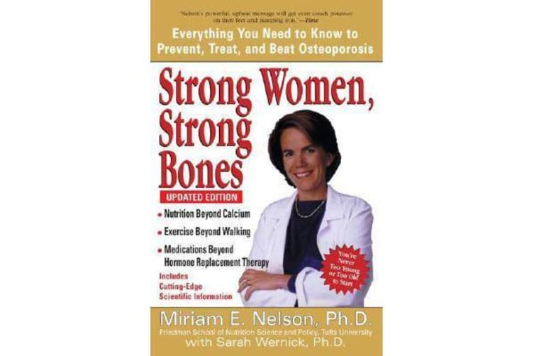 Strong Women, Strong Bones - Everything You Need to Know to Prevent, Treat, and Beat Osteoporosis