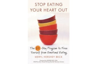 Stop Eating Your Heart out - The 21-Day Program to Free Yourself from Emotional Eating