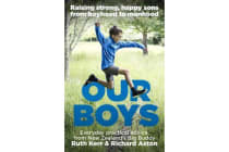 Our Boys - Raising Strong, Happy Sons From Boyhood to Manhood