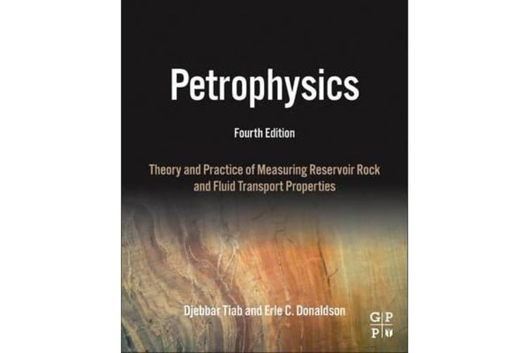 Petrophysics - Theory and Practice of Measuring Reservoir Rock and Fluid Transport Properties