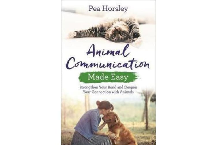 Animal Communication Made Easy - Strengthen Your Bond and Deepen Your Connection with Animals