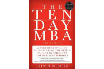 The Ten-Day MBA - A Step-By-Step Guide to Mastering the Skills Taught in America's Top Business Schools