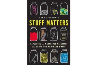 Stuff Matters - Exploring the Marvelous Materials That Shape Our Man-Made World