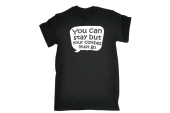 123T Funny Tee - You Can Stay But Your Clothes Must Go - (XX-Large Black Mens T Shirt)