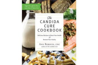 The Candida Cure Cookbook - Delicious Recipes to Reset Your Health and Restore Your Vitality