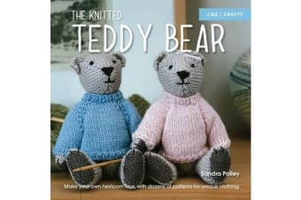 The Knitted Teddy Bear - Make your own heirloom toys, with dozens of patterns for unique clothing