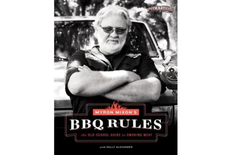 Myron Mixon's BBQ Rules - The Old-School Guide to Smoking Meat
