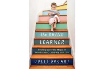 The Brave Learner - Finding Everyday Magic in Homeschool, Learning, and Life
