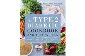 The Type 2 Diabetic Cookbook & Action Plan - A Three-Month Kickstart Guide for Living Well with Type 2 Diabetes