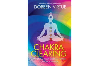 Chakra Clearing - Awakening Your Spiritual Power to Know and Heal