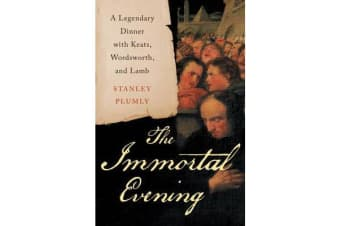The Immortal Evening - A Legendary Dinner with Keats, Wordsworth, and Lamb
