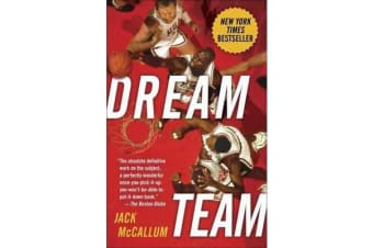 Dream Team - How Michael, Magic, Larry, Charles, and the Greatest Team of All Time Conquered the World and Changed the Game of Basketball Forever