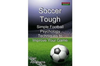 Soccer Tough - Simple Football Psychology Techniques to Improve Your Game
