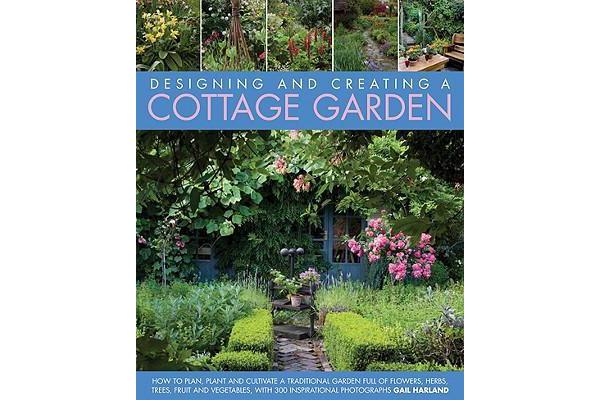 Create a Cottage Garden - How to Cultivate a Garden Full of Flowers, Herbs, Trees, Fruit, Vegetables and Livestock, with 500 Inspirational Photographs