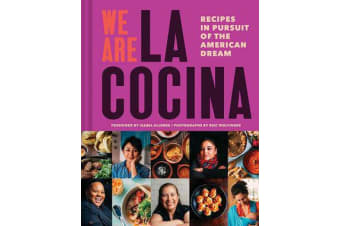 We Are La Cocina - Recipes in Pursuit of the American Dream