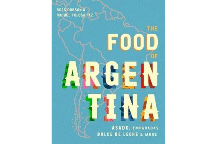 The Food of Argentina - Asado, empanadas, dulce de leche and more