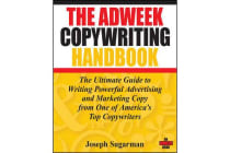 The Adweek Copywriting Handbook - The Ultimate Guide to Writing Powerful Advertising and Marketing Copy From One of America's Top Copywriters