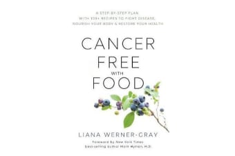 Cancer-Free with Food - A Step-by-Step Plan with 100+ Recipes to Fight Disease, Nourish Your Body & Restore Your Health