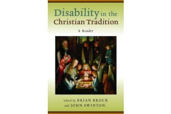 Disability in the Christian Tradition - A Reader