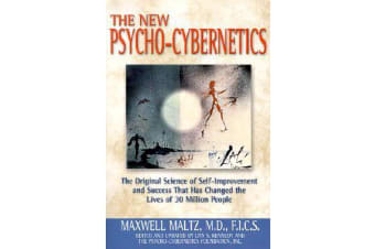 Psycho-Cybernetics - The Original Science of Self-Improvement and Success That Has Changed the Lives of 30 Million People