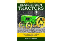 Field Guide to Classic Farm Tractors - More than 400 Models from 1900 to 1970