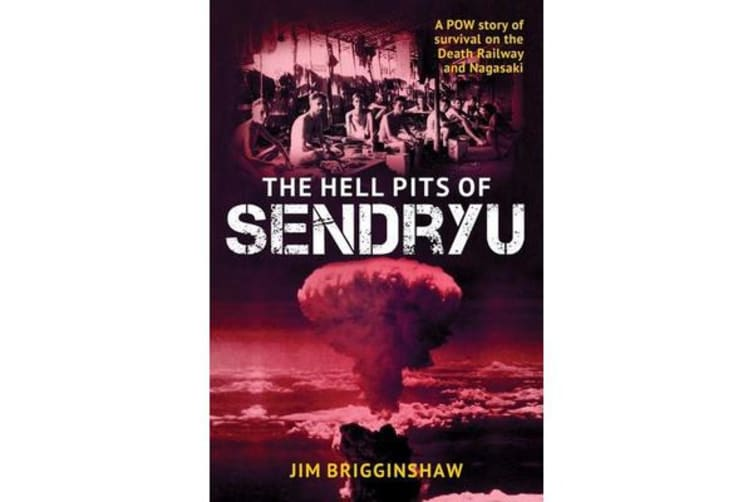 The Hell Pit of Sendryu - A POW Story of Survival on the Death Railway and Nagasaki
