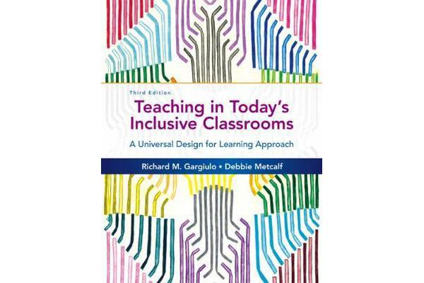 Teaching in Today's Inclusive Classrooms - A Universal Design for Learning Approach