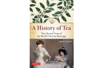 A History of Tea - The Life and Times of the World's Favorite Beverage