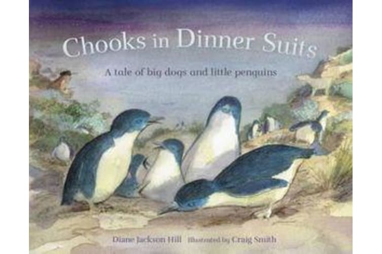 Chooks in Dinner Suits - A Tale of Big Dogs and Little Penguins