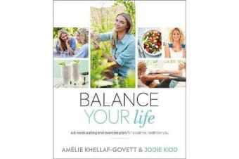 Balance Your Life - A 6-week Eating and Exercise Plan for a Calmer, Healthier You