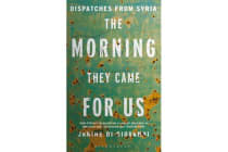 The Morning They Came for Us - Dispatches from Syria