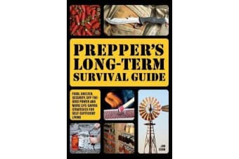 Prepper's Long-term Survival Guide - Food, Shelter, Security, Off-the-Grid Power and More Life-Saving Strategies for Self-Sufficient Living