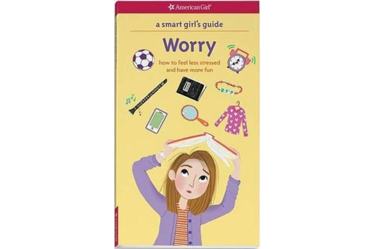 A Smart Girl's Guide: Worry - How to Feel Less Stressed and Have More Fun
