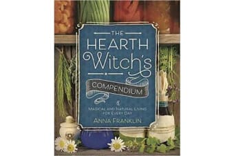 The Hearth Witch's Compendium - Magical and Natural Living for Every Day