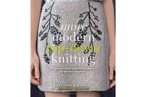 More Modern Top-Down Knitting - 24 Garments Based on Barbara G. Walker's 12 Top-Down Templates