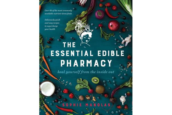 The Essential Edible Pharmacy - Heal Yourself From the Inside Out