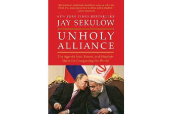 Unholy Alliance - The Agenda Iran, Russia, and Jihadists Share for Conquering the World