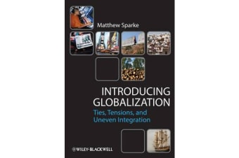 Introducing Globalization - Ties, Tensions, and Uneven Integration