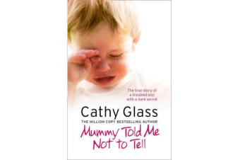 Mummy Told Me Not to Tell - The True Story of a Troubled Boy with a Dark Secret