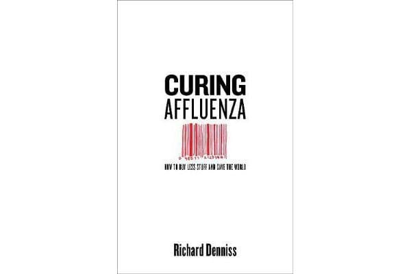 Curing Affluenza - How to Buy Less Stuff and Save the World