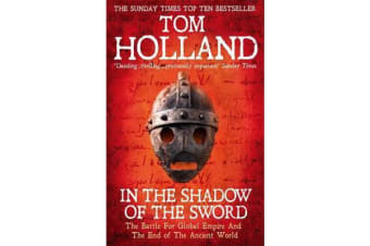 In The Shadow Of The Sword - The Battle for Global Empire and the End of the Ancient World