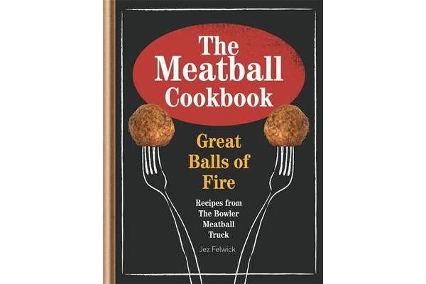 The Bowler's Meatball Cookbook - Ballsy Food. Ballsy Flavours.