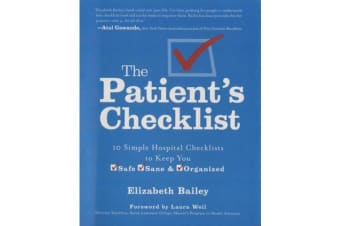 The Patient's Checklist - 10 Simple Hospital Checklists to Keep you Safe, Sane & Organized