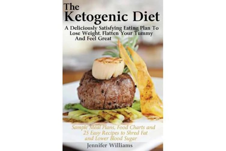 The Ketogenic Diet - A Deliciously Satisfying Eating Plan to Lose Weight, Flatten Your Belly and Feel Great