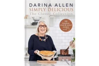 Simply Delicious the Classic Collection - 100 timeless, tried & tested recipes